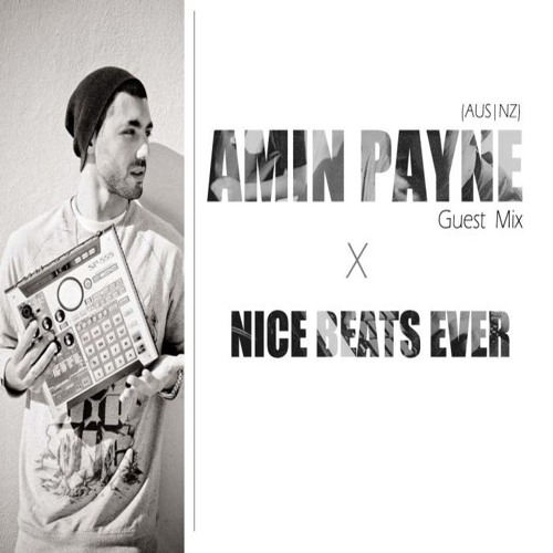 Nice Beats Ever x Amin PaYnE (AUS|NZ) Guest Mix