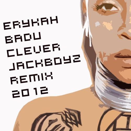 Erykah Badu - Clever (The JackBoyz Remix)