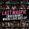 Last Magpie - (Who Knows) Where Love Goes E.P