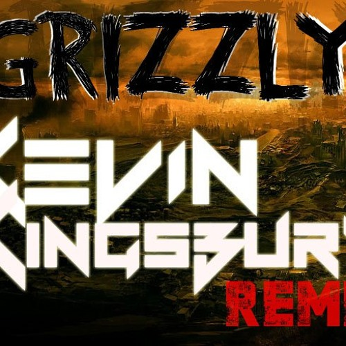 Grizzly by Von and Defeater (Kevin Kingsbury Remix)