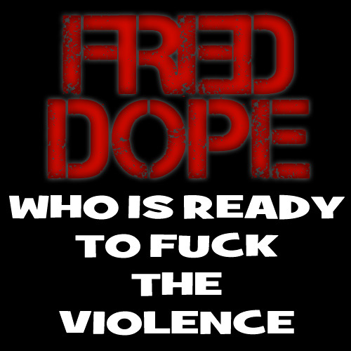 Who is Ready to F**k The Violence (Fred Dope Mashup) - Chuckie//Dada Life//Fatboy Slim
