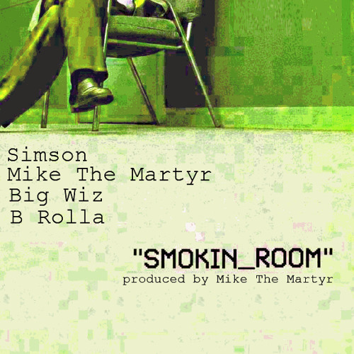 Simson, Mike The Martyr, Big Wiz & B Rolla - Smokin Room (Prod By Martyr)