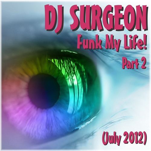 DJ Surgeon - Funk My Life! Part 2 (July 2012)
