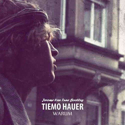 Tiemo Hauer - Warum (Jerome Van Tune Bootleg)
