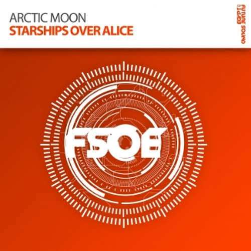 Arctic Moon - Starships Over Alice BEATPORT EXCLUSIVE: 30th July, OTHER STORES: 13th August