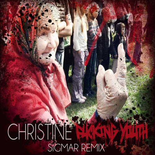 CHRISTINE : Fucking Youth (Sigmar Remix)