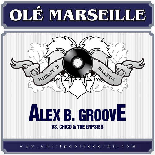 Alex B. Groove vs. Chico & The Gypsies - Olé Marseille (Nico Pusch Remix) [signed by Newpool Music]