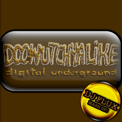 DIGITAL UNDERGROUND - DOOWUTCHYALIKE - DJ FLUX MASH UP
