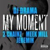 My Moment (MoSKow Remix) By: DJ Drama Feat.(Meek Mill, 2Chainz, and Jeremih) - Single