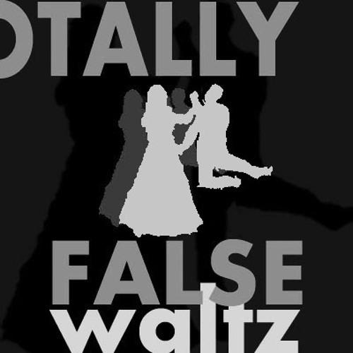 tOnight you dance tHe WALTZ tOtally FALSE