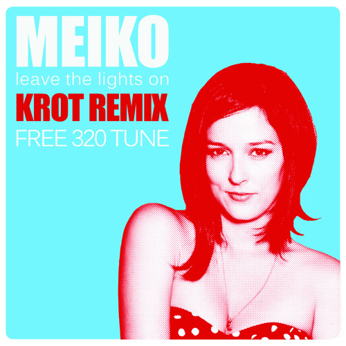 Meiko - Leave The Lights On (KROT Remix) [FREE TUNE]