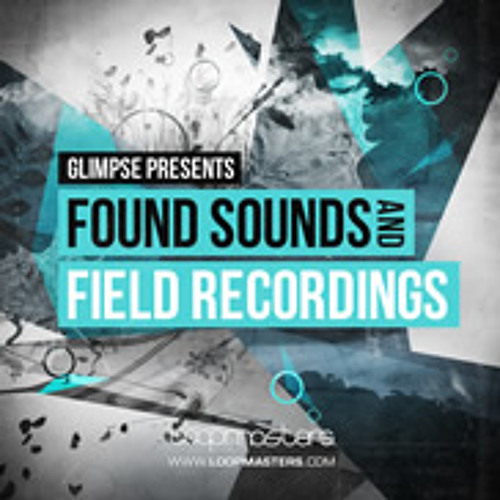 Glimpse - Found Sounds and Field Recordings