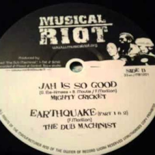 Mighty Cricket and The Dub Machinist - Jah Is So Good + Earthquake part I, II
