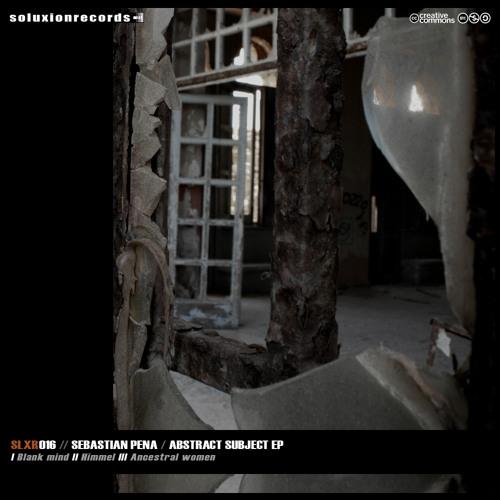 [SLXR016] Sebastian Pena - Abstract subject EP TEASER