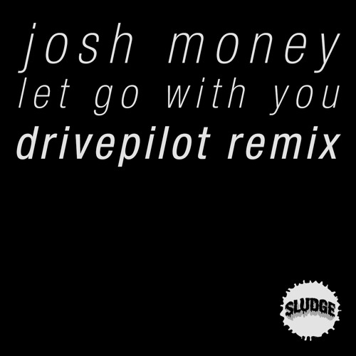 Josh Money - Let Go With You (Drivepilot Remix)