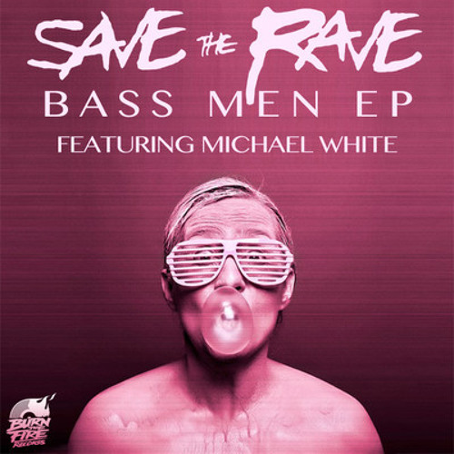 Save The Rave - Bass Men (Michael White Remix)  @ [Burn The Fire Records]