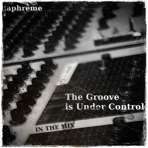 Aphreme -The Groove Is Under Control