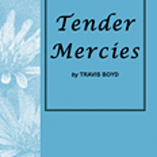 """Tender Mercies""  SATB Choral, published by Shawnee Press"
