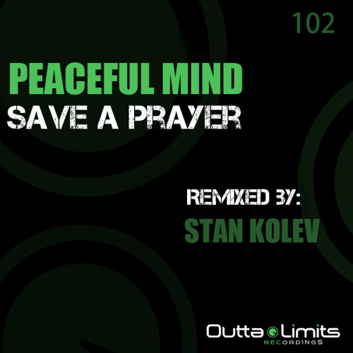 Peaceful Mind - Save A Prayer (Stan Kolev Remix) [Outta Limits Recordings] Preview