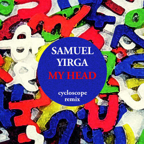 Samuel Yirga - My Head (cycloscope remix)