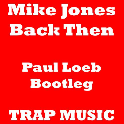Mike Jones - Back Then (Paul Loeb Bootleg) [FREE DOWNLOAD]