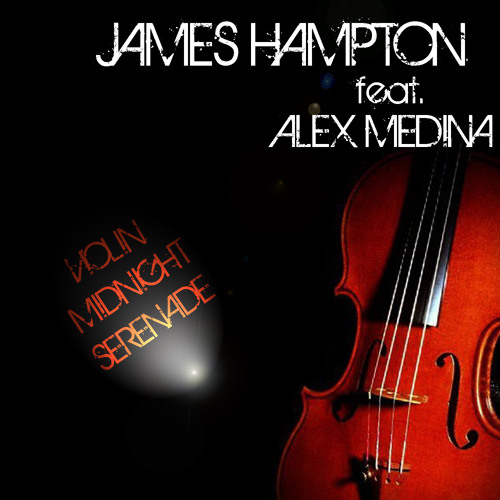 James Hampton feat. Alex Medina- Violin Midnight Serenade (Original Mix) 2012