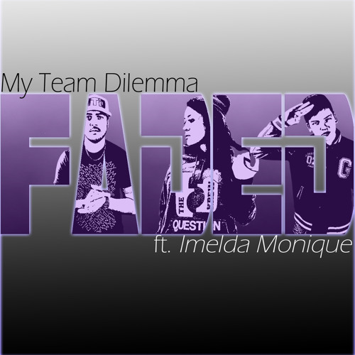 """""""Faded"""" by My Team Dilemma ft. Imelda Monique"""