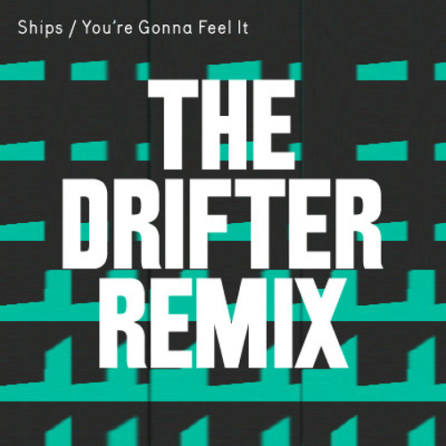 Ships - You're Gonna Feel It (The Drifter remix)
