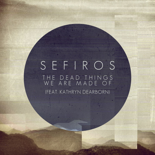 Sefiros - The Dead Things We Are Made Of (feat. Kathryn Dearborn)