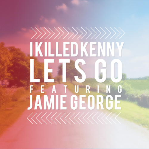 I Killed Kenny Featuring Jamie George - Lets Go (Shorterz Bare Bass Mix)