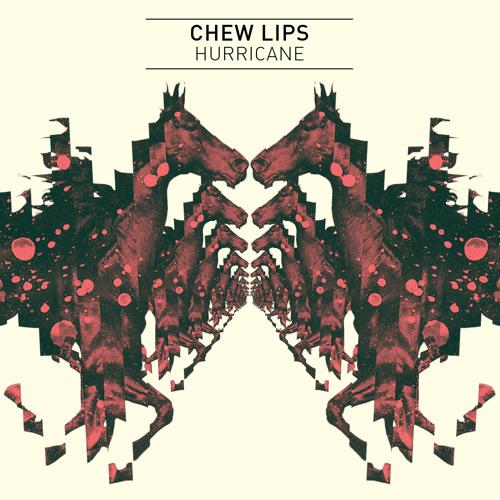 Chew Lips - Hurricane