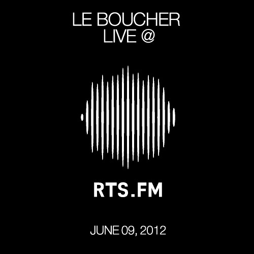 Le Boucher Live @ RTS.fm - June 09, 2012