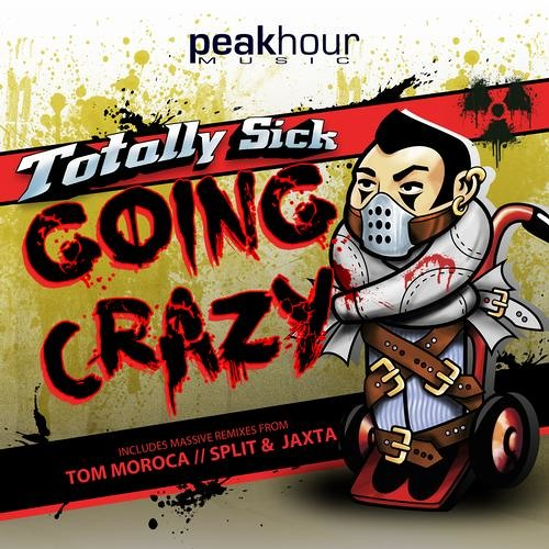 Totally Sick - Going Crazy (Tom Moroca Remix) (preview) [Peak Hour Music]