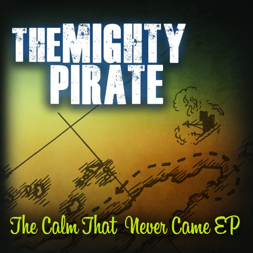 The Mighty Pirate - The Calm That Never Came EP + Misc. Tracks