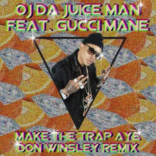 OJ Da Juice Man feat. Gucci Mane - Make the Trap Aye (Don Winsley Remix)