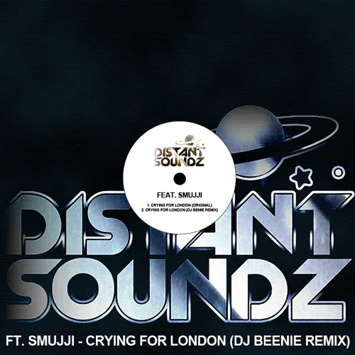 Distant Soundz Feat. Smujji - Crying For London (Dj Beenie Remix) Preview