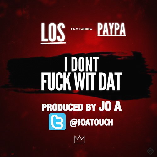 KING LOS - I Dont Fuck Wit That Feat PAYPA Produced by JO A