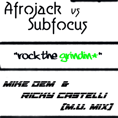 Afrojack vs Subfocus - Rock the Grindin (Mike Dem & Ricky Castelli M.U.Mix)