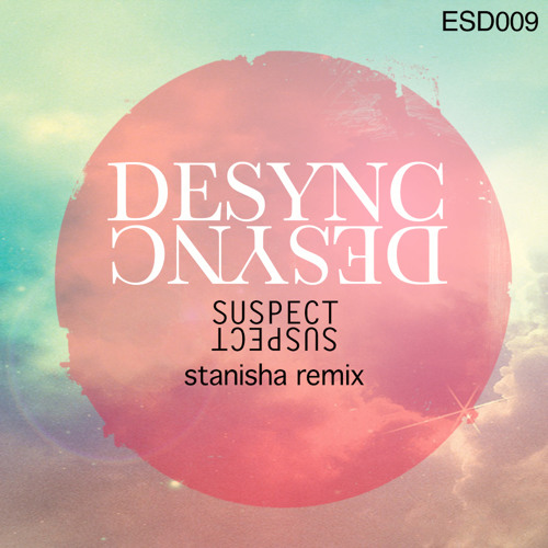 Desync - Suspect ( Stanisha Remix ) ESD009 - Preview