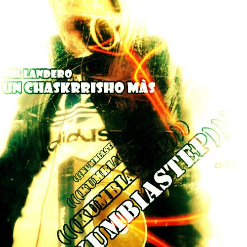 Andr3s Dj-Un chasKrrisho màs-(Mr.Landero KUMBIASTEP 2O12).