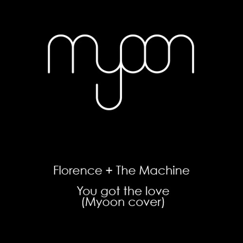 You Got The Love - Florence & The Machine (Myoon Cover) free download