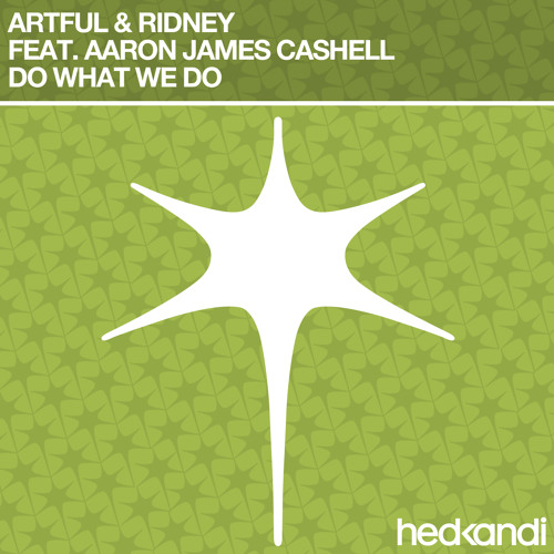 Artful & Ridney feat. Aaron James Cashell - Do What We Do (Ridney Remix)