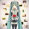 sasakure.UK x DECO*27 - 39 feat. Hatsune Miku