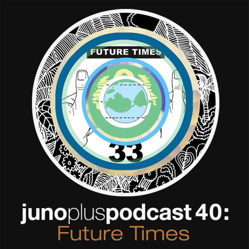 Juno Plus Podcast 40 - Future Times