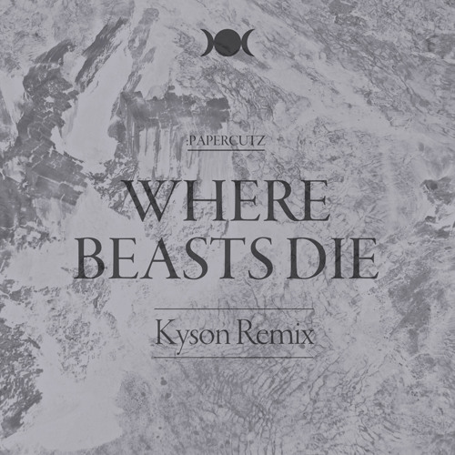 :PAPERCUTZ - Where Beasts Die (Kyson Remix)
