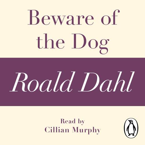 Roald Dahl: Beware of the Dog (Audiobook Extract) read by Cillian Murphy