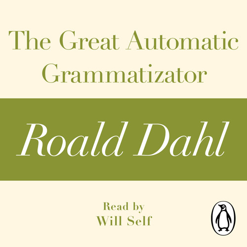 Roald Dahl: The Great Automatic Grammitizator (Audiobook Extract) read by Will Self
