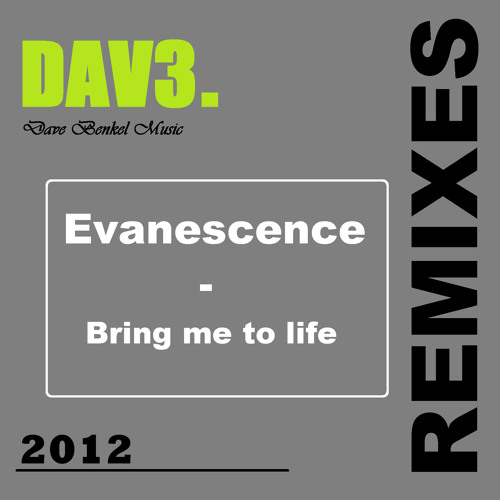 Evanescence - Bring me to life (DAV3. Remix) please follow / download? :-)