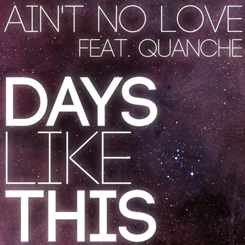 """Ain't No Love - """"Days Like This ft. Quanche"""""""