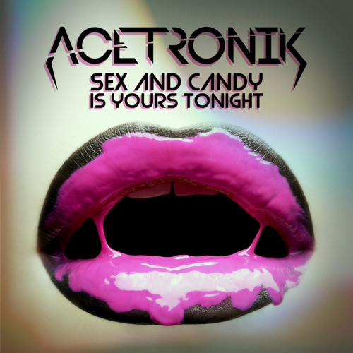 Sex and Candy is Yours Tonight (Rework)